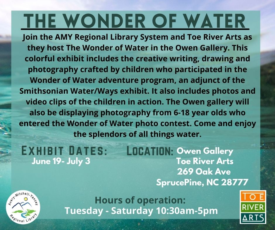 To describe the exhibit Wonder of Water June 19-July 3 at Owen Gallery in Spruce Pine Toe River Arts